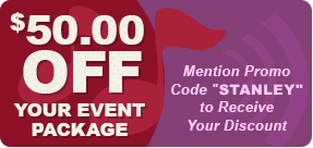$50.00 Off Your Event Package - Mention Promo Code STANLEY to Receive Your Discount